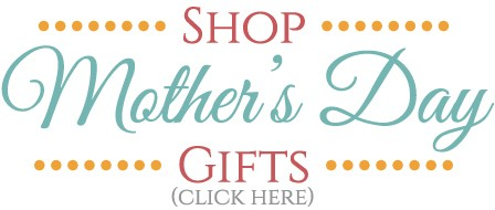 Shop Mother's Day Gifts Here